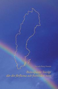 Brännpunkt Sverige : där det förflutna och framtiden möts