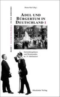 Adel Und Bürgertum in Deutschland I