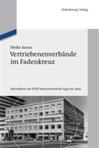 Vertriebenenverbande Im Fadenkreuz: Aktivitaten Der Ddr-Staatssicherheit 1949 Bis 1989