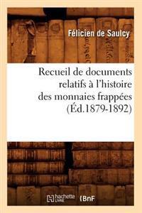 Recueil de Documents Relatifs � l'Histoire Des Monnaies Frapp�es (�d.1879-1892)