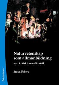 Naturvetenskap som allmänbildning : en kritisk ämnesdidaktik