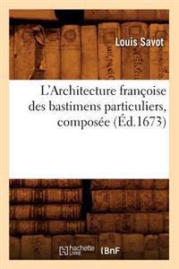 L'Architecture Fran�oise Des Bastimens Particuliers, Compos�e (�d.1673)