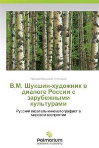 V.M. Shukshin-Khudozhnik V Dialoge Rossii S Zarubezhnymi Kul'turami