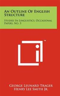 An Outline of English Structure: Studies in Linguistics, Occasional Papers, No. 3