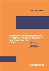 Earthquake Processes: Physical Modelling, Numerical Simulation and Data Analysis Part II
