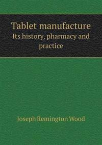Tablet Manufacture Its History, Pharmacy and Practice