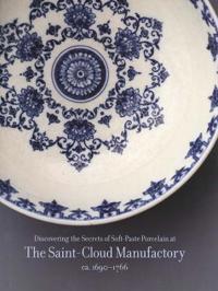 Discovering the Secrets of Soft-Paste Porcelain at the Saint-Cloud Manufactory