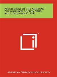 Proceedings of the American Philosophical Society, V100, No. 6, December 17, 1956