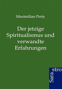 Der Jetzige Spiritualismus Und Verwandte Erfahrungen