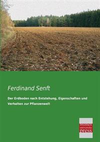 Der Erdboden Nach Entstehung, Eigenschaften Und Verhalten Zur Pflanzenwelt