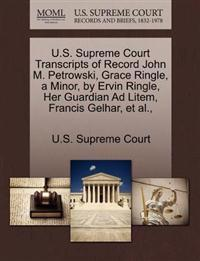 U.S. Supreme Court Transcripts of Record John M. Petrowski, Grace Ringle, a Minor, by Ervin Ringle, Her Guardian Ad Litem, Francis Gelhar, et al.,