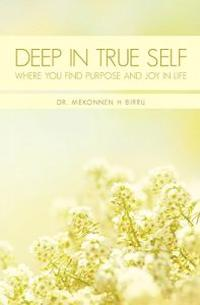 Deep in True Self: Where You Find Purpose and Joy in Life