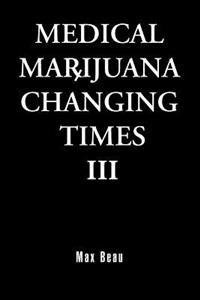 Medical Marijuana Changing Times III