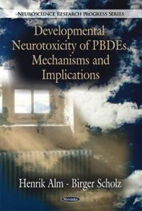 Developmental Neurotoxicity of PBDEs, MechanismsImplications