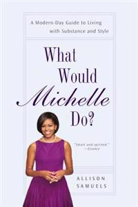 What Would Michelle Do?: A Modern-Day Guide to Living with Substance and Style