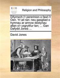 Difyrrwch I'r Pererinion O Fawl I'r Oen. Yr AIL Ran: Neu Gasgliad O Hymnau AR Amryw Destynau Allan O'r Ysgrythur LAN; ... Gan Dafydd Jones ...