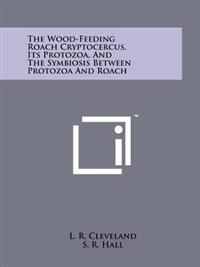 The Wood-Feeding Roach Cryptocercus, Its Protozoa, and the Symbiosis Between Protozoa and Roach