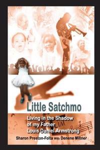 Little Satchmo: Living in the Shadow of My Father, Louis Daniel Armstrong