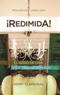 Redimida!: El Gozo de una Vida Transformada