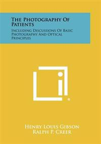 The Photography of Patients: Including Discussions of Basic Photography and Optical Principles