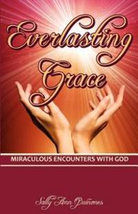 Everlasting Grace: Miraculous Encounters with God