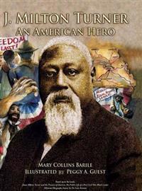 J. Milton Turner; An American Hero