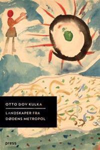 Landskaper fra dødens metropol - Otto Dov Kulka | Inprintwriters.org