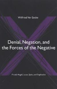 Denial, Negation, And The Forces Of The Negative