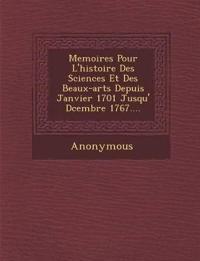 Memoires Pour L'Histoire Des Sciences Et Des Beaux-Arts Depuis Janvier 1701 Jusqu' D Cembre 1767....