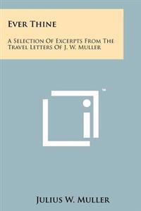 Ever Thine: A Selection of Excerpts from the Travel Letters of J. W. Muller