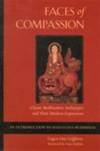 Faces of Compassion: Classic Bodhisattva Archetypes and Their Modern Expression -- An Introduction to Mahayana Buddhism
