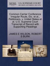 Common Carrier Conference Irregular Route, Etc. et al., Petitioners, V. United States et al. U.S. Supreme Court Transcript of Record with Supporting Pleadings