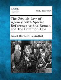 The Jewish Law of Agency with Special Reference to the Roman and the Common Law