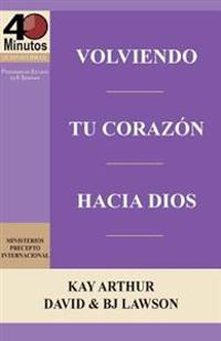 Volviendo Tu Corazon Hacia Dios / Turning Your Heart Towards God (40 Minute Bible Studies)