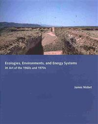 Ecologies, Environments, and Energy Systems in Art of the 1960's and 1970's