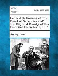 General Ordinances of the Board of Supervisors of the City and County of San Francisco December 1, 1915