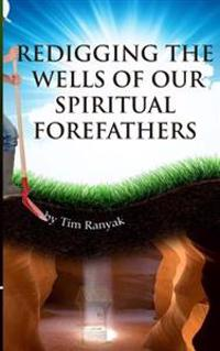 Re-Digging the Wells of Our Spiritual Forefathers