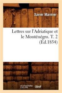 Lettres Sur l'Adriatique Et Le Mont�n�gro. T. 2 (�d.1854)