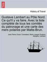 Gustave Lambert Au Pole Nord. Ce Qui'il y Va Faire. Avec La Liste Complete de Tous Les Comites Du Patronage Et Une Carte Des Mers Polaires Par Malte-Brun.