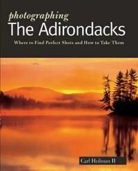 Photographing the Adirondacks: Where to Find Perfect Shots and How to Take Them