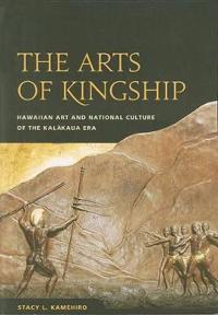 The Arts of Kingship: Hawaiian Art and National Culture of the Kalakaua Era