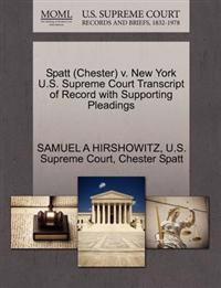Spatt (Chester) V. New York U.S. Supreme Court Transcript of Record with Supporting Pleadings