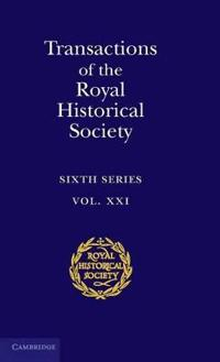 Royal Historical Society Transactions Transactions of the Royal Historical Society: Series Number 21