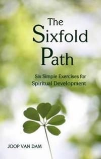 The Sixfold Path: Six Simple Exercises for Spiritual Development