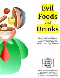 Evil Foods and Drinks: Helps Kids and Teens Identify Addictive and Toxic Foods, Drinks and Ingredients So They Can Make Better Eating and Dri