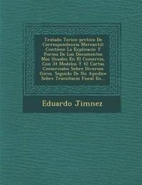 Tratado Te¿rico-pr¿ctico De Correspondencia Mercantil: Contiene La Explicaci¿n Y Forma De Los Documentos Mas Usuales En El Comercio, Con 34 Modelos Y