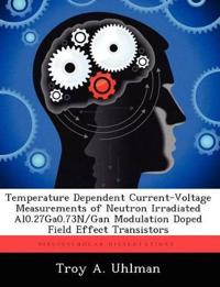 Temperature Dependent Current-Voltage Measurements of Neutron Irradiated Al0.27ga0.73n/Gan Modulation Doped Field Effect Transistors