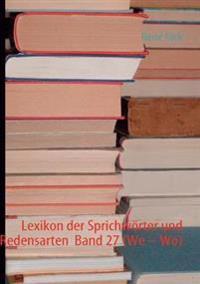"""Lexikon Der Sprichw Rter Und Redensarten Band 27 (We """" Wo)"""