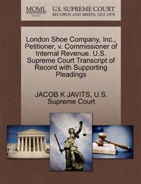 London Shoe Company, Inc., Petitioner, V. Commissioner of Internal Revenue. U.S. Supreme Court Transcript of Record with Supporting Pleadings