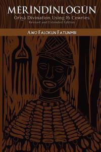 Mérìndínlógún: Òrìsà Divination Using 16 Cowries: Revised and Extended Edition